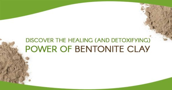 Discover The Healing ( And Detoxifying ) Power of Bentonite Clay