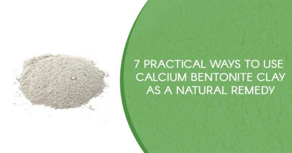 7 Practical Ways To Use Calcium Bentonite Clay As A Natural Remedy