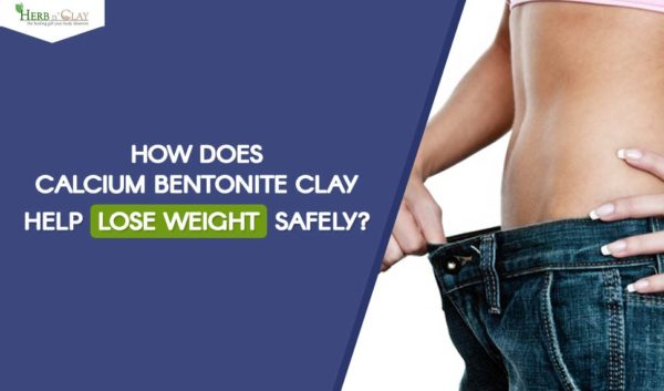 Calcium Bentonite Clay Help Lose Weight Safely