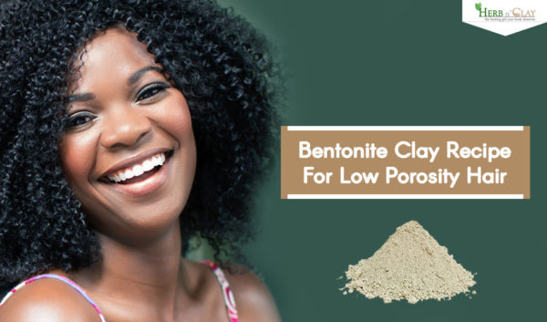 Bentonite Clay Recipe For Low Porosity Hair
